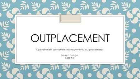 Operationeel personeelsmanagement: outplacement Laure Louage BaTPA3