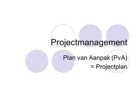 Projectmanagement Plan van Aanpak (PvA) = Projectplan.