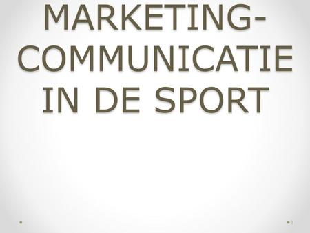 MARKETING- COMMUNICATIE IN DE SPORT 1. Hoofdstuk 1 Sport, marketing en communicatie 2.