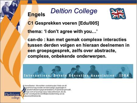 Deltion College Engels C1 Gesprekken voeren [Edu/005] thema: 'I don't agree with you…' can-do : kan met gemak complexe interacties tussen derden volgen.