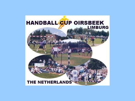 35 th International Handball Cup Oirsbeek Pinkster-Festival 2 t/m 5 juni 2006 HV Zwart-wit Schinnen.