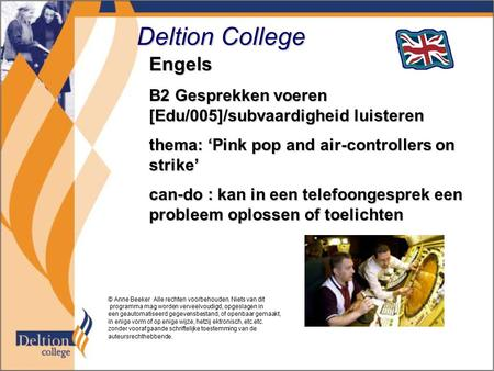 Deltion College Engels B2 Gesprekken voeren [Edu/005]/subvaardigheid luisteren thema: 'Pink pop and air-controllers on strike' can-do : kan in een telefoongesprek.