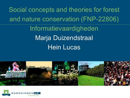 Social concepts and theories for forest and nature conservation (FNP-22806) Informatievaardigheden Marja Duizendstraal Hein Lucas.