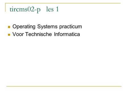 tircms02-p les 1 Operating Systems practicum