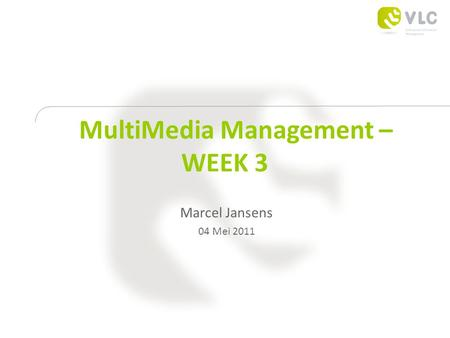 MultiMedia Management – WEEK 3 Marcel Jansens 04 Mei 2011.