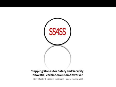 Bert Mulder | eSociety Instituut | Haagse Hogeschool Stepping Stones for Safety and Security: innovatie, verbinden en samenwerken.