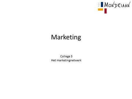 Marketing College 3 Het marketingnetwerk. Vorige week Het economisch leven De vier aandachtspunten bij marketing De marketinginstrumenten (De 5 P's) Het.