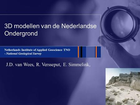 Netherlands Institute of Applied Geoscience TNO - National Geological Survey 3D modellen van de Nederlandse Ondergrond J.D. van Wees, R. Versseput, E.
