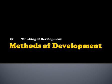 #1Thinking of Development. - Thinking of Development - Methods of Development - Interactive Development.