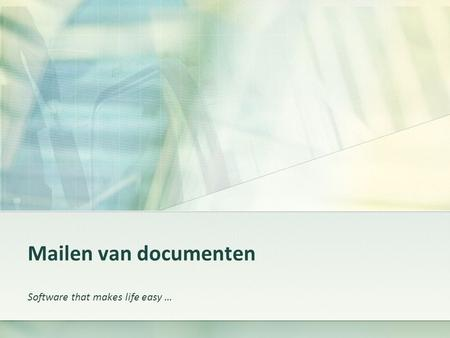 Mailen van documenten Software that makes life easy …