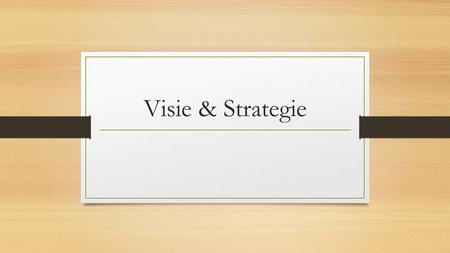 Visie & Strategie.
