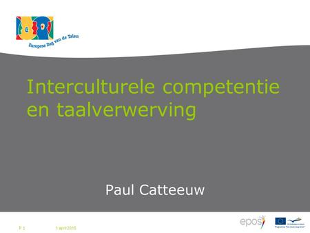 Interculturele competentie en taalverwerving Paul Catteeuw 1 april 2015 P 1.