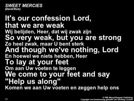 Copyright met toestemming gebruikt van Stichting Licentie © 1995 Mercy/Vineyard Publishing 1/3 SWEET MERCIES (David Ruis) lt's our confession Lord, that.