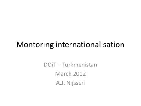 Montoring internationalisation DOiT – Turkmenistan March 2012 A.J. Nijssen.