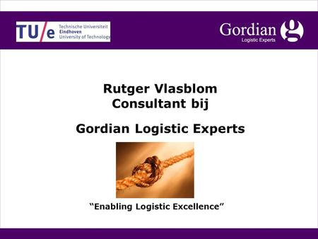 "Gordian Logistic Experts ""Enabling Logistic Excellence"" Rutger Vlasblom Consultant bij."