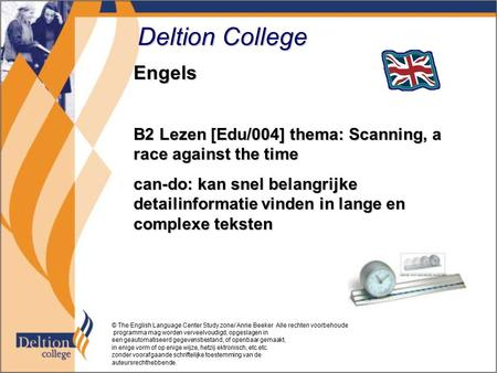 Deltion College Engels B2 Lezen [Edu/004] thema: Scanning, a race against the time can-do: kan snel belangrijke detailinformatie vinden in lange en complexe.