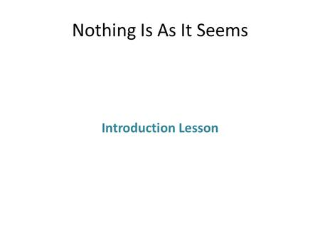 Nothing Is As It Seems Introduction Lesson. What are we going to do? - We gaan deze periode spreek, luister, lees en schrijflessen in een thema oefenen.