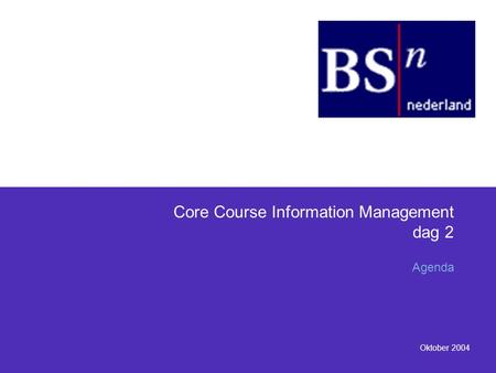 Oktober 2004 Core Course Information Management dag 2 Agenda.
