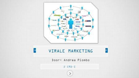 Door: Andrea Piombo 2 CMD-I VIRALE MARKETING. VIRALE MARKETING ? VIRALE MARKETING WAT IS HET ? Lijkt op mond-tot-mondreclame verstrekt door het internet.