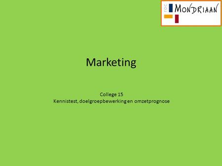 Marketing College 15 Kennistest, doelgroepbewerking en omzetprognose.