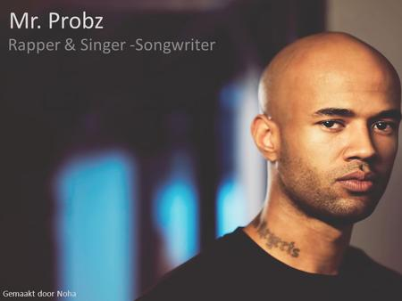Mr. Probz Rapper & Singer -Songwriter Gemaakt door Noha.