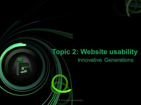 Topic 2: Website usability Innovative Generations © Innovative Generations.