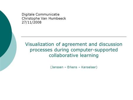 Digitale Communicatie Christophe Van Humbeeck 27/11/2008 Visualization of agreement and discussion processes during computer-supported collaborative learning.