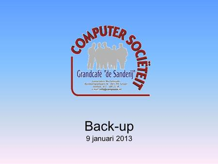 "Back-up 9 januari 2013. Back-up Wat is een back-up en waarom ""back-uppen""? Wat is een back-up? Een back-up van gegevens/bestanden is een kopie van deze."