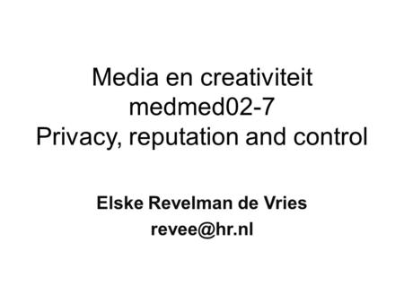 Media en creativiteit medmed02-7 Privacy, reputation and control Elske Revelman de Vries