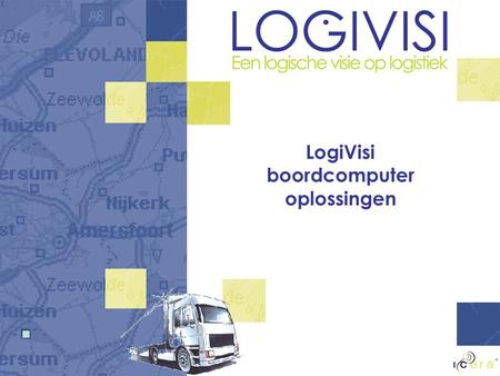 LogiVisi boordcomputer oplossingen. LogiVisi Kenmerken Windows XP embedded Proprietary database Integratie Voordelig: Lage vaste en variabele kosten Zelf.