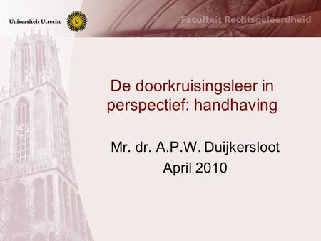 De doorkruisingsleer in perspectief: handhaving Mr. dr. A.P.W. Duijkersloot April 2010.