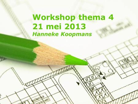 Page 1 Workshop thema 4 21 mei 2013 Hanneke Koopmans.