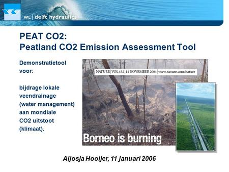 PEAT CO2: Peatland CO2 Emission Assessment Tool Demonstratietool voor: bijdrage lokale veendrainage (water management) aan mondiale CO2 uitstoot (klimaat).
