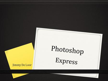 Photoshop Express Jimmy De Loor. Photoshop Express 0 Platform: iOS, Android, Windows 0 Ontwikkelaar: Adobe 0 Prijs: Gratis.