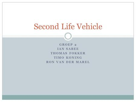 GROEP 2 IAN SABEE THOMAS FOKKER TIMO KONING RON VAN DER MAREL Second Life Vehicle.