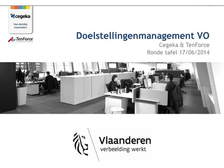 Cegeka & TenForce Ronde tafel 17/06/2014 Doelstellingenmanagement VO.