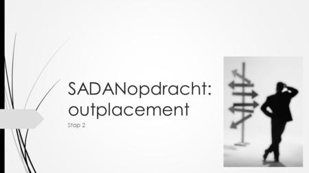 SADANopdracht: outplacement Stap 2. Sectoraal outplacement in kaart gebracht Olivia Mahmudova 1BaTP A3.