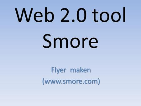 Web 2.0 tool Smore Flyer maken (www.smore.com). Inloggen Je kunt je inloggen via je facebook account of je kunt je registreren. Klik op 'try it now' om.