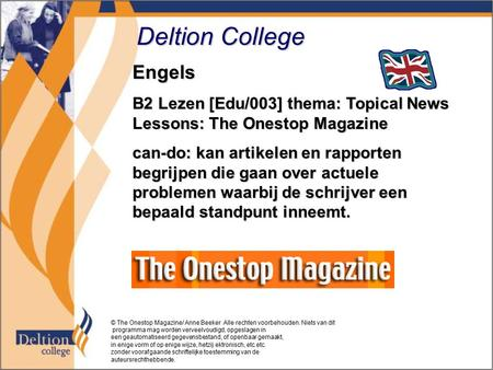 Deltion College Engels B2 Lezen [Edu/003] thema: Topical News Lessons: The Onestop Magazine can-do: kan artikelen en rapporten begrijpen die gaan over.