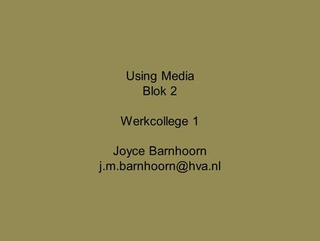 Using Media Blok 2 Werkcollege 1 Joyce Barnhoorn