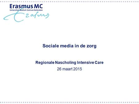 Sociale media in de zorg Regionale Nascholing Intensive Care 26 maart 2015.