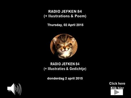 Thursday, 02 April 2015 donderdag 2 april 2015 The Song of the Rain 4'51'' Dans La Nuit 3'52'' If You Go Away 3'52'' RADIO JEFKEN 84 STOP CLICK = START.