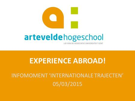 EXPERIENCE ABROAD! INFOMOMENT 'INTERNATIONALE TRAJECTEN' 05/03/2015.