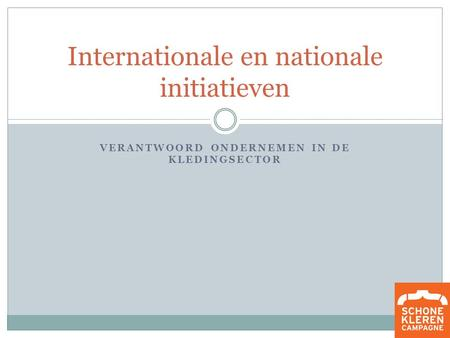 VERANTWOORD ONDERNEMEN IN DE KLEDINGSECTOR Internationale en nationale initiatieven.