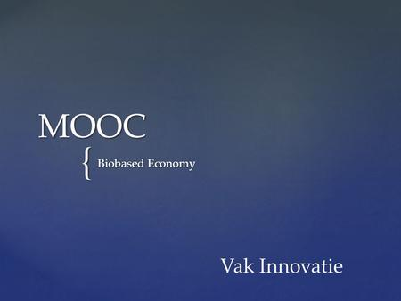 { MOOC Biobased Economy Vak Innovatie. Go to courseGo to course (klik op de link en log in via de blauwe login button in rechter bovenhoek van je scherm).