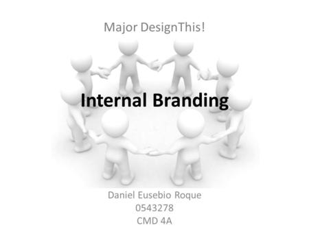 Major DesignThis! Daniel Eusebio Roque 0543278 CMD 4A Internal Branding.