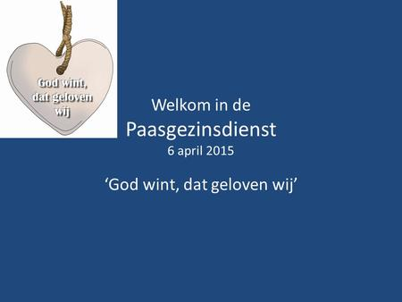 Welkom in de Paasgezinsdienst 6 april 2015