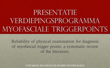 Presentatie Verdiepingsprogramma myofaSciale triggerpoints Reliability of physical examination for diagnosis of myofascial trigger points: a systematic.