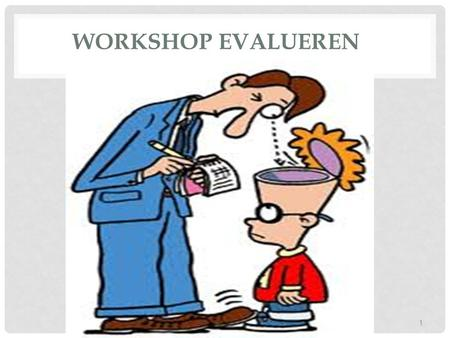 WORKSHOP EVALUEREN Workshop evalueren Dcp1. SITUERING Doelstellingen workshop  Vanuit concrete voorbeelden in groep theoretische zaken kunnen toelichten.
