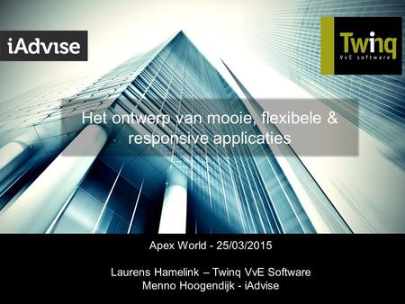 Van data naar kennis Het ontwerp van mooie, flexibele & responsive applicaties Apex World - 25/03/2015 Laurens Hamelink – Twinq VvE Software Menno Hoogendijk.
